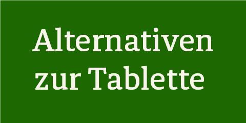 Alternativen zur Tablette